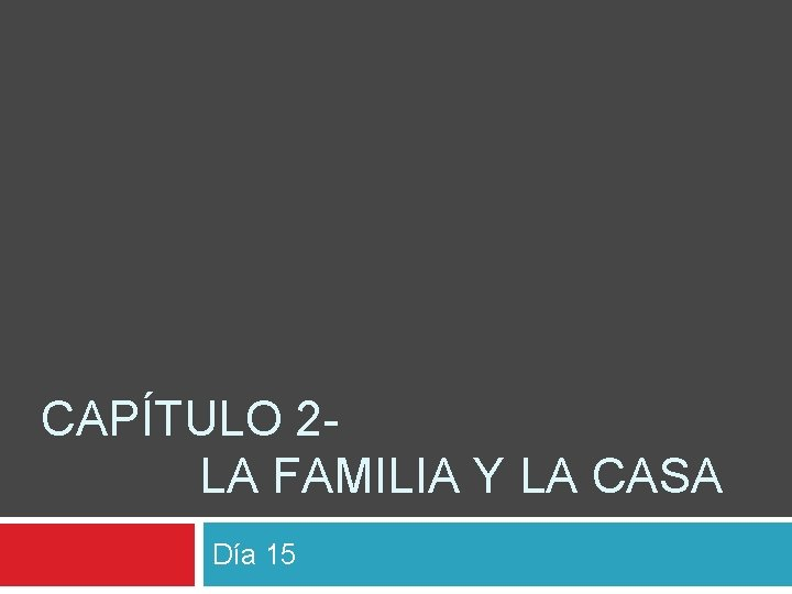 CAPÍTULO 2 LA FAMILIA Y LA CASA Día 15