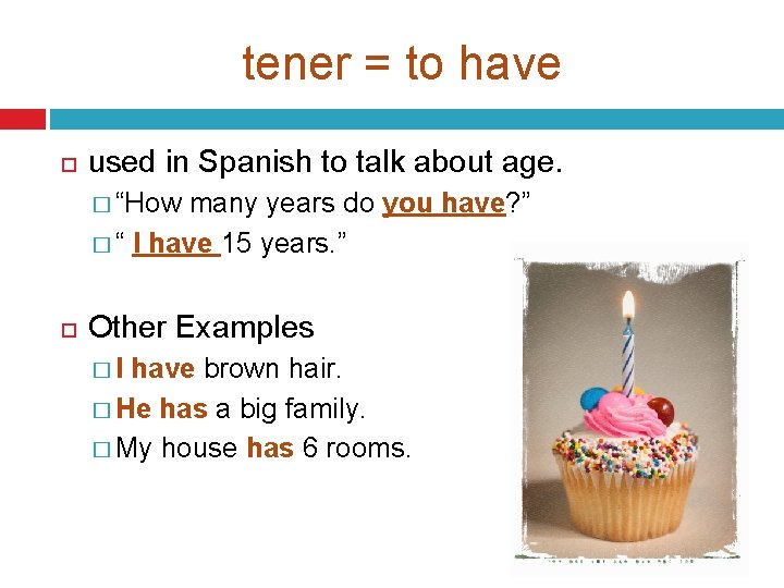 """tener = to have used in Spanish to talk about age. � """"How many"""