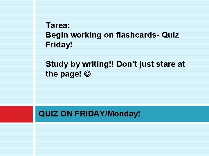 Tarea: Begin working on flashcards- Quiz Friday! Study by writing!! Don't just stare at