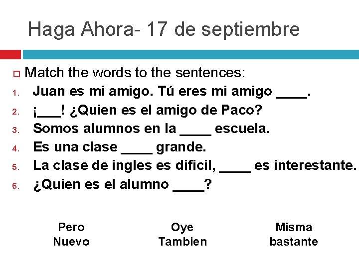 Haga Ahora- 17 de septiembre 1. 2. 3. 4. 5. 6. Match the words