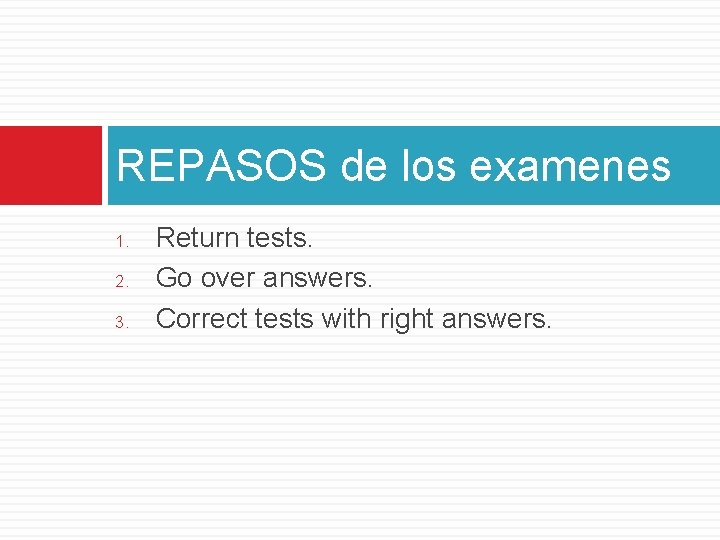 REPASOS de los examenes 1. 2. 3. Return tests. Go over answers. Correct tests