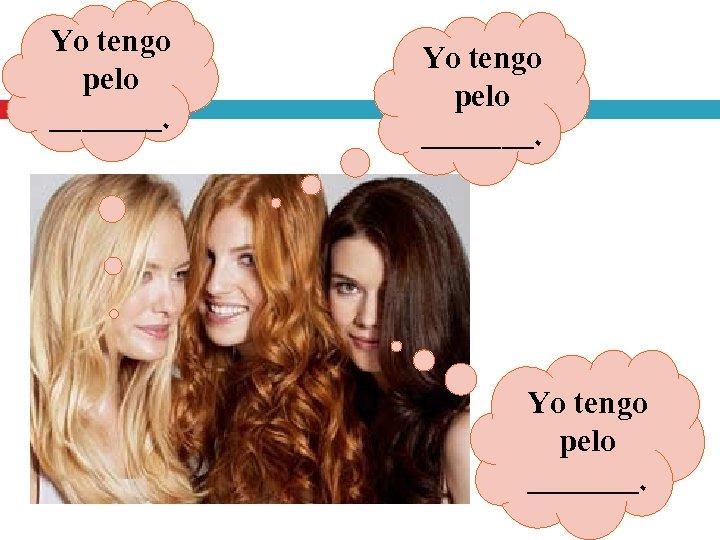 Yo tengo pelo _______.