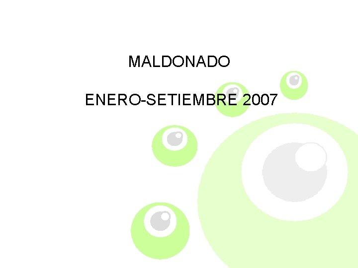 MALDONADO ENERO-SETIEMBRE 2007