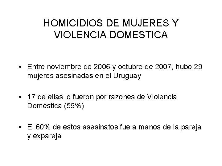 HOMICIDIOS DE MUJERES Y VIOLENCIA DOMESTICA • Entre noviembre de 2006 y octubre de