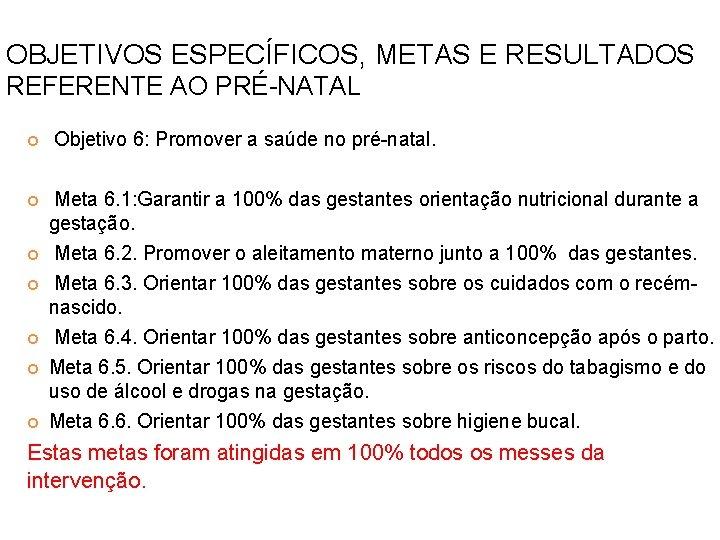 OBJETIVOS ESPECÍFICOS, METAS E RESULTADOS REFERENTE AO PRÉ-NATAL Objetivo 6: Promover a saúde no