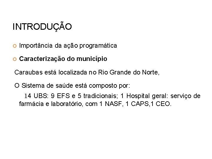 INTRODUÇÃO Importância da ação programática Caracterização do município Caraubas está localizada no Rio Grande