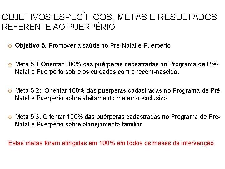 OBJETIVOS ESPECÍFICOS, METAS E RESULTADOS REFERENTE AO PUERPÉRIO Objetivo 5. Promover a saúde no