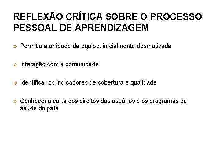 REFLEXÃO CRÍTICA SOBRE O PROCESSO PESSOAL DE APRENDIZAGEM Permitiu a unidade da equipe, inicialmente