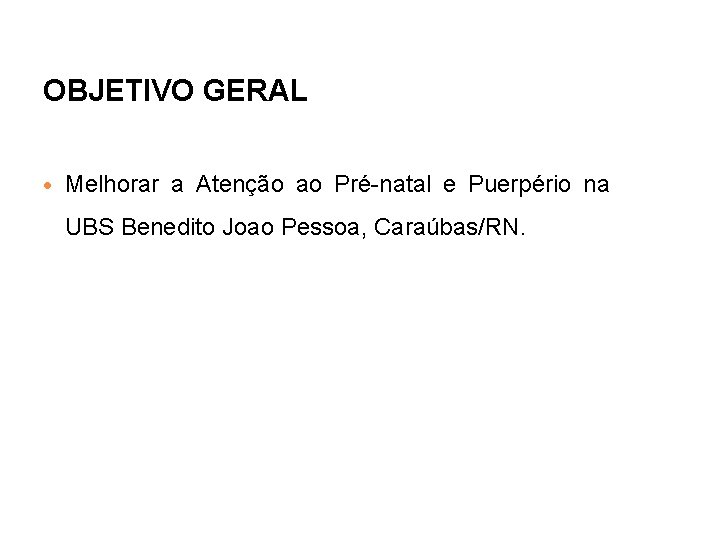 OBJETIVO GERAL Melhorar a Atenção ao Pré-natal e Puerpério na UBS Benedito Joao Pessoa,