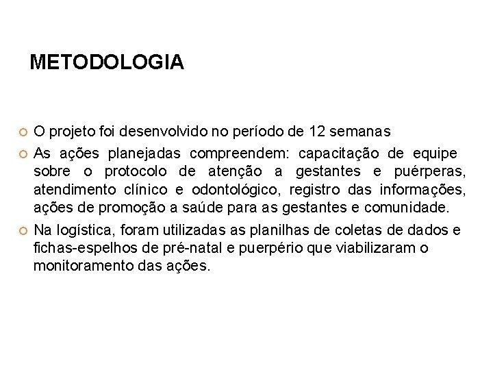 METODOLOGIA O projeto foi desenvolvido no período de 12 semanas As ações planejadas compreendem: