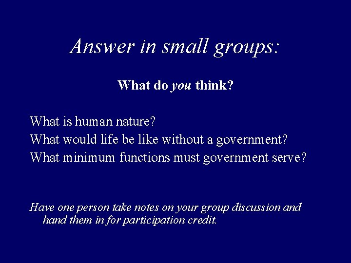 Answer in small groups: What do you think? What is human nature? What would