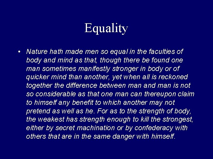 Equality • Nature hath made men so equal in the faculties of body and