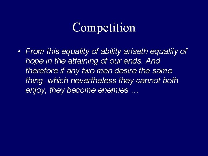 Competition • From this equality of ability ariseth equality of hope in the attaining