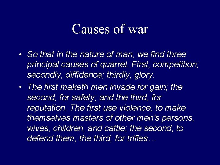 Causes of war • So that in the nature of man, we find three