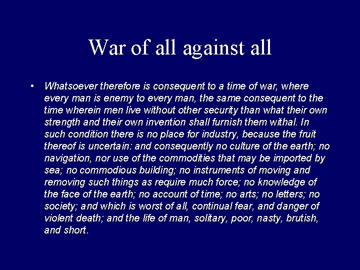 War of all against all • Whatsoever therefore is consequent to a time of