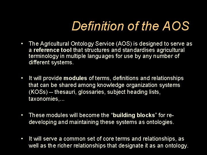 Definition of the AOS • The Agricultural Ontology Service (AOS) is designed to serve