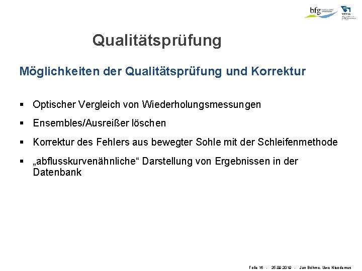 Qualitätsprüfung Möglichkeiten der Qualitätsprüfung und Korrektur § Optischer Vergleich von Wiederholungsmessungen § Ensembles/Ausreißer löschen