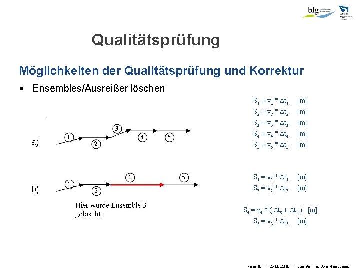 Qualitätsprüfung Möglichkeiten der Qualitätsprüfung und Korrektur § Ensembles/Ausreißer löschen S 1 = v 1