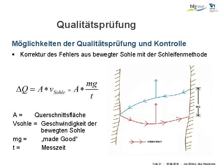 Qualitätsprüfung Möglichkeiten der Qualitätsprüfung und Kontrolle § Korrektur des Fehlers aus bewegter Sohle mit