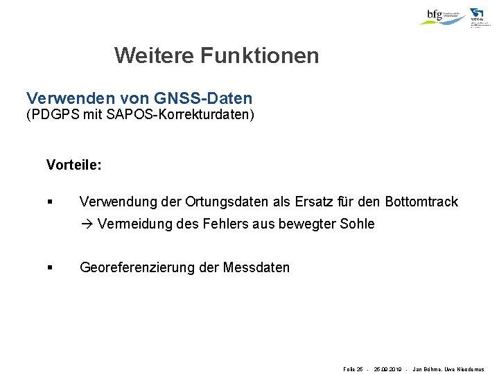 Weitere Funktionen Verwenden von GNSS-Daten (PDGPS mit SAPOS-Korrekturdaten) Vorteile: § Verwendung der Ortungsdaten als