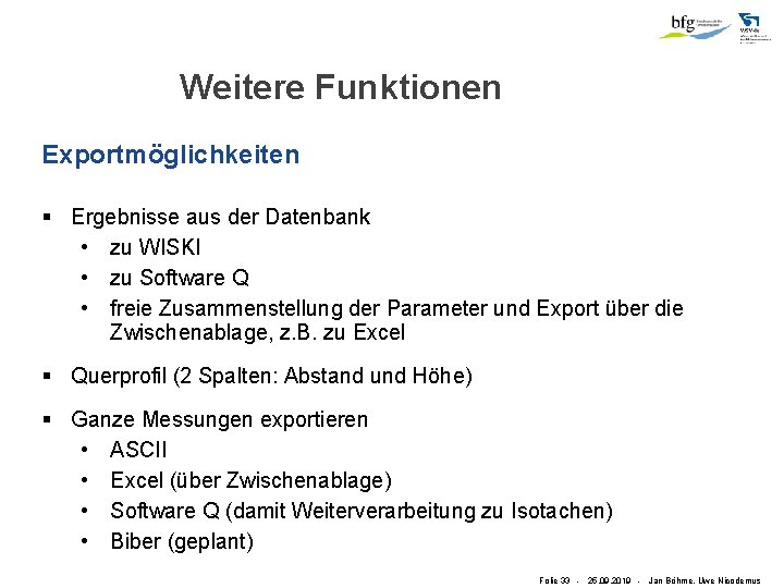 Weitere Funktionen Exportmöglichkeiten § Ergebnisse aus der Datenbank • zu WISKI • zu Software