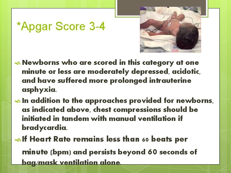 *Apgar Score 3 -4 Newborns who are scored in this category at one minute