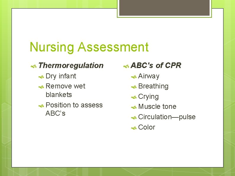 Nursing Assessment Thermoregulation ABC's of CPR Dry infant Airway Remove wet Breathing blankets Position
