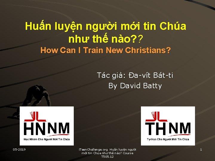 Huấn luyện người mới tin Chúa như thế nào? ? How Can I Train