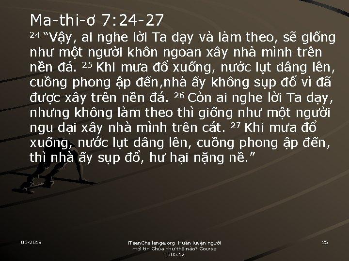 """Ma-thi-ơ 7: 24 -27 24 """"Vậy, ai nghe lời Ta dạy và làm theo,"""