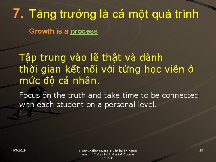 7. Tăng trưởng là cả một quá trình Growth is a process Tập trung