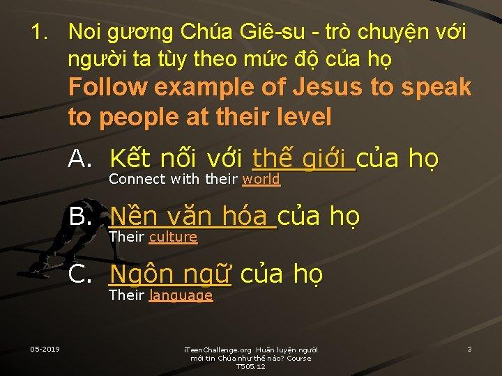 1. Noi gương Chúa Giê-su - trò chuyện với người ta tùy theo mức