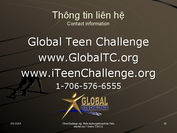 Thông tin liên hệ Contact information Global Teen Challenge www. Global. TC. org www.