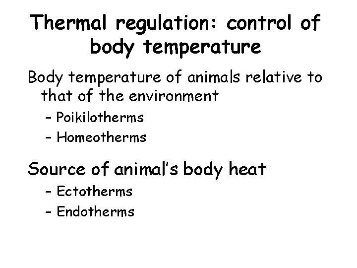 Thermal regulation: control of body temperature Body temperature of animals relative to that of
