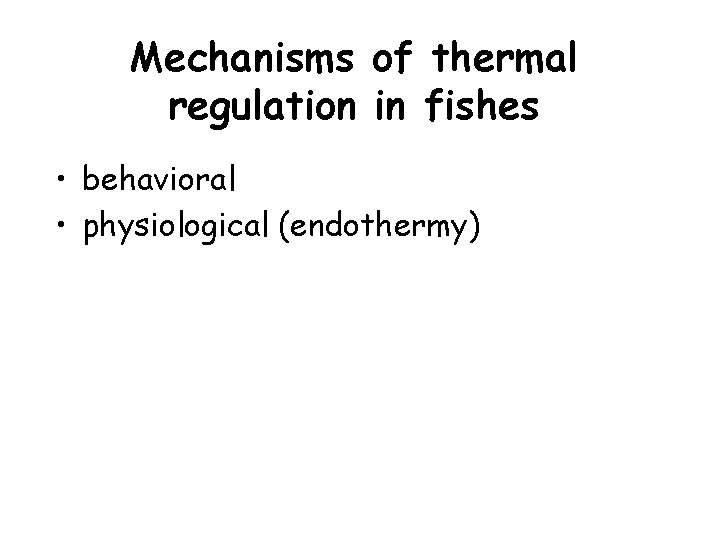 Mechanisms of thermal regulation in fishes • behavioral • physiological (endothermy)