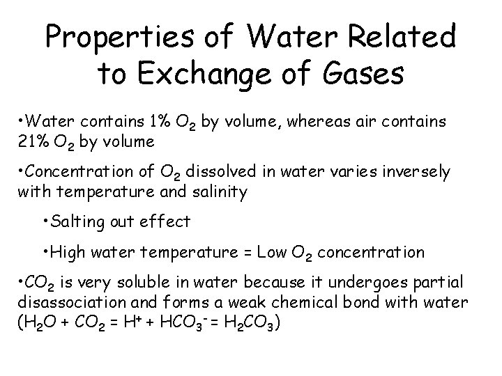 Properties of Water Related to Exchange of Gases • Water contains 1% O 2