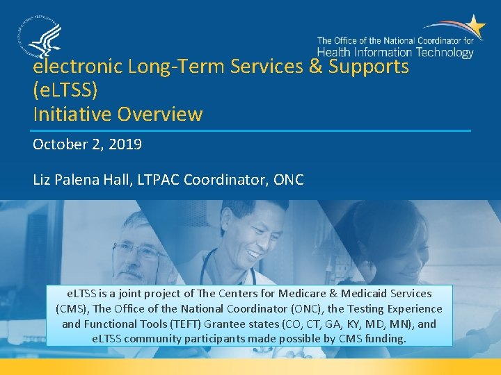 electronic Long-Term Services & Supports (e. LTSS) Initiative Overview October 2, 2019 Liz Palena
