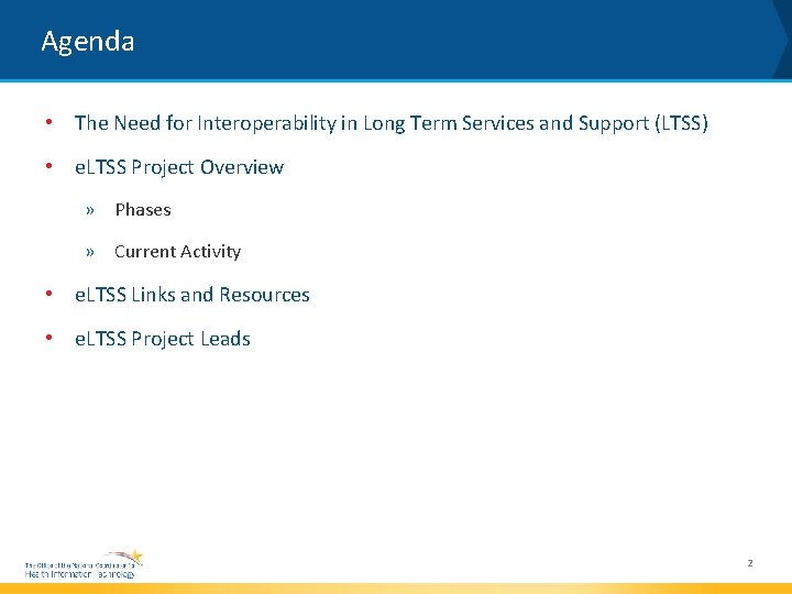 Agenda • The Need for Interoperability in Long Term Services and Support (LTSS) •