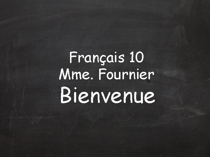 Français 10 Mme. Fournier Bienvenue
