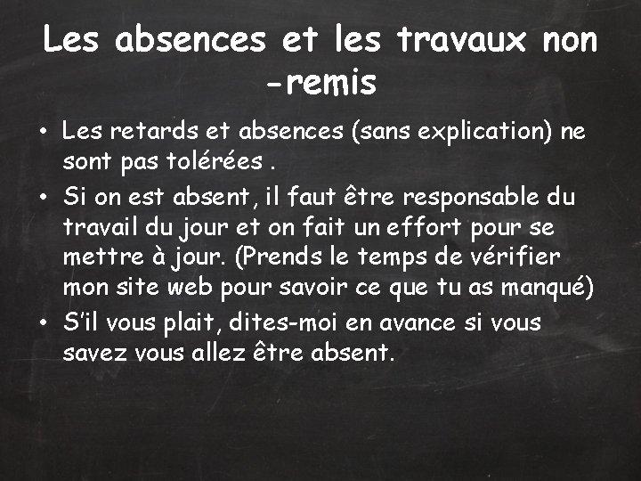 Les absences et les travaux non -remis • Les retards et absences (sans explication)