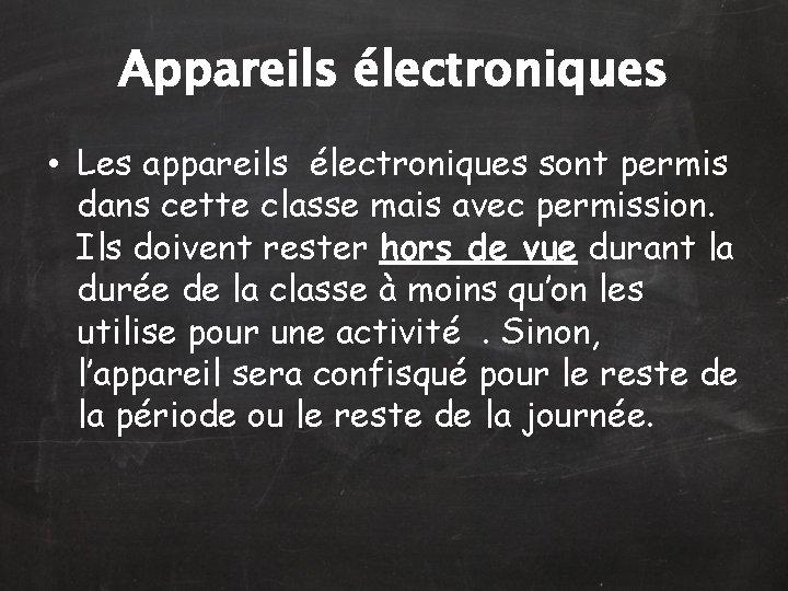 Appareils électroniques • Les appareils électroniques sont permis dans cette classe mais avec permission.