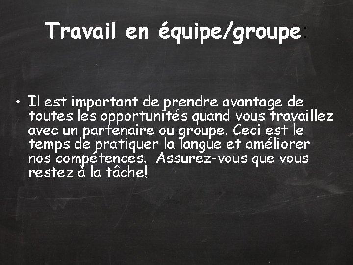 Travail en équipe/groupe: • Il est important de prendre avantage de toutes les opportunités