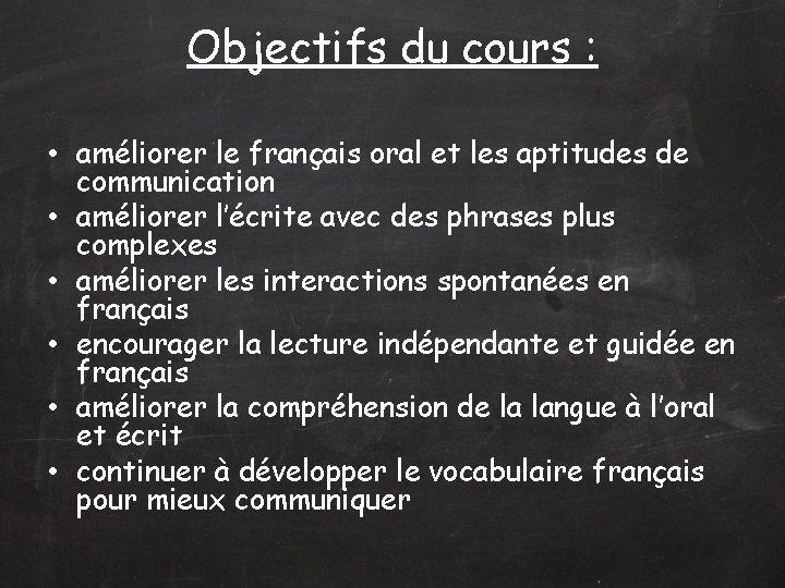 Objectifs du cours : • améliorer le français oral et les aptitudes de communication