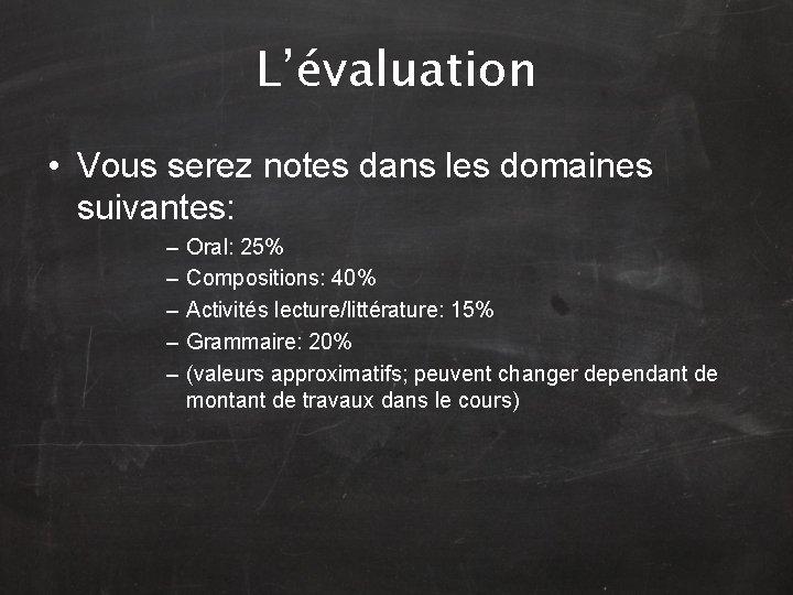 L'évaluation • Vous serez notes dans les domaines suivantes: – – – Oral: 25%