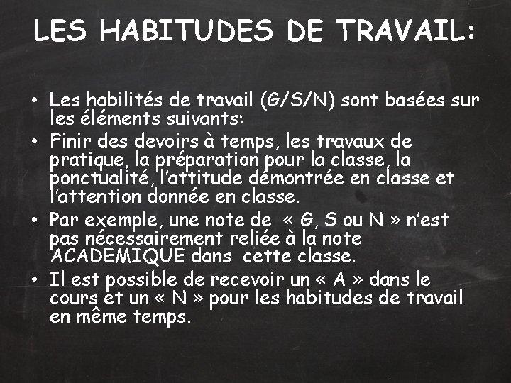 LES HABITUDES DE TRAVAIL: • Les habilités de travail (G/S/N) sont basées sur les
