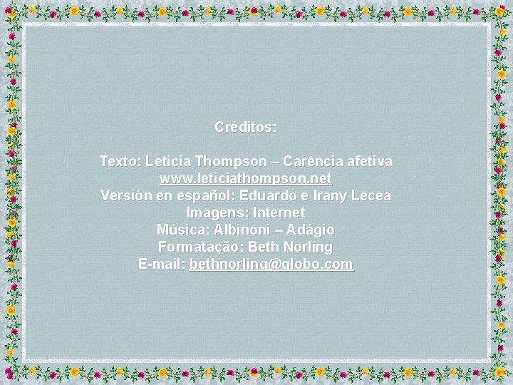 Créditos: Texto: Letícia Thompson – Carência afetiva www. leticiathompson. net Versión en español: Eduardo