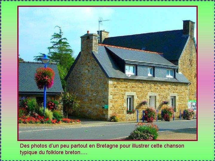 Des photos d'un peu partout en Bretagne pour illustrer cette chanson typique du folklore