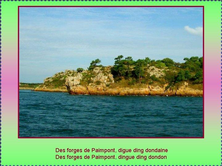 Des forges de Paimpont, digue ding dondaine Des forges de Paimpont, dingue ding dondon
