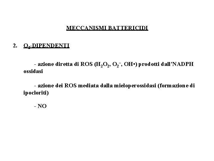 MECCANISMI BATTERICIDI 2. O 2 -DIPENDENTI - azione diretta di ROS (H 2 O