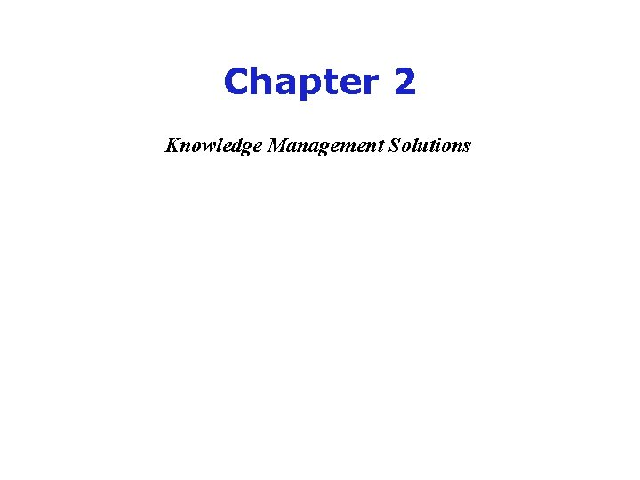 Chapter 2 Knowledge Management Solutions