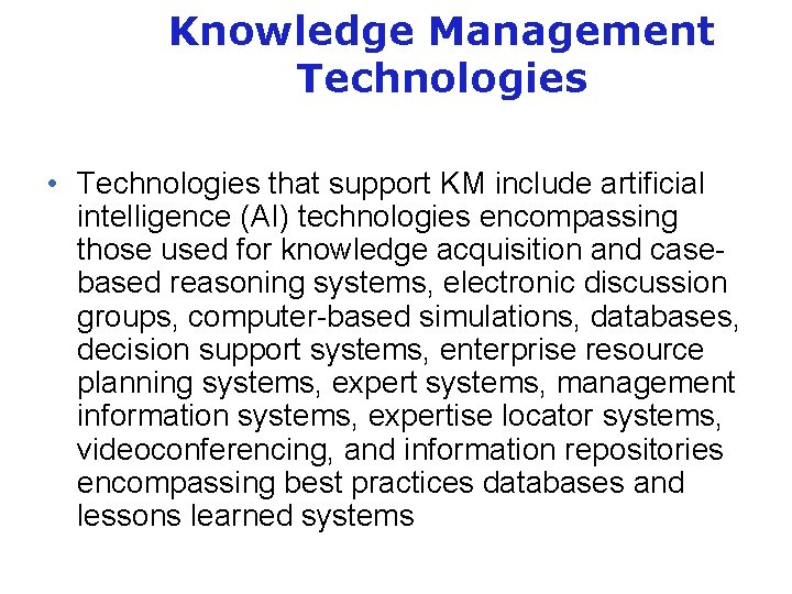 Knowledge Management Technologies • Technologies that support KM include artificial intelligence (AI) technologies encompassing